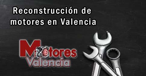 Reconstrucción de motores en Valencia