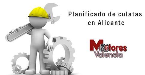 Planificado de culatas en Alicante